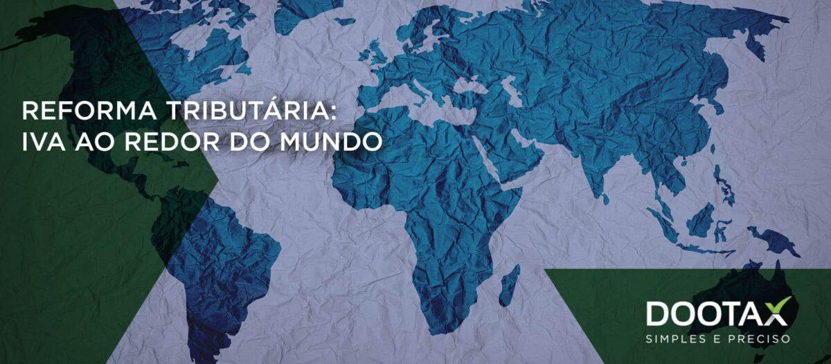 Reforma tributária: IVA ao redor do mundo